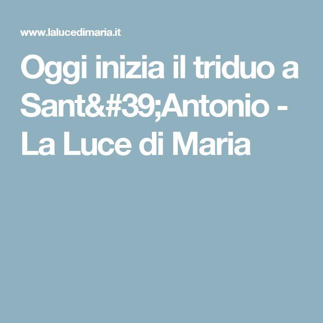 Oggi inizia il triduo a Sant'Antonio - La Luce di Maria