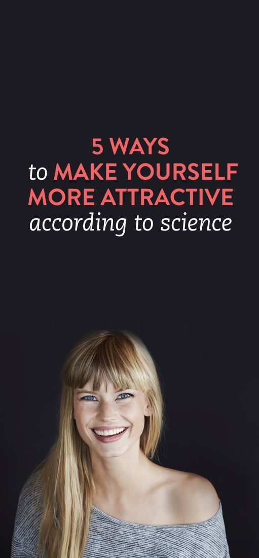 5 Ways To Make Yourself More Attractive, According To Science