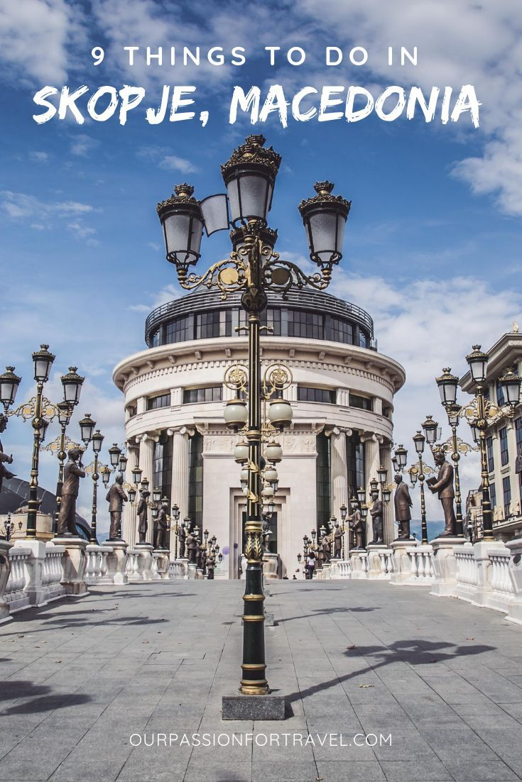 Things To Do In Skopje North Macedonia S Capital Balkans Travel Travel Traveling By Yourself