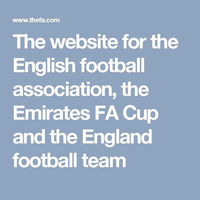 The website for the English football association, the Emirates FA Cup and the England football team