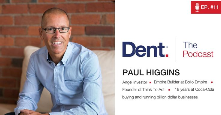 Dent | The Podcast with Glen Carlson  Ep 11. Combining Vision and Implementation with Paul Higgins