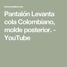 Pantalón Levanta cola Colombiano, molde posterior. - YouTube