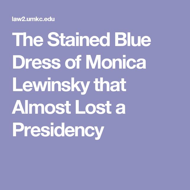 The Stained Blue Dress of Monica Lewinsky that Almost Lost a Presidency