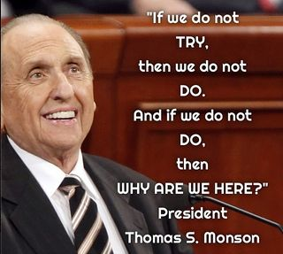 ~President Thomas S. Monson~                                                                                                                                                                                 More