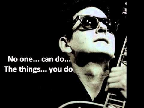Roy Orbison...You got it, with lyrics