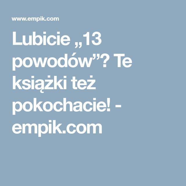 """Lubicie """"13 powodów""""? Te książki też pokochacie! - empik.com"""
