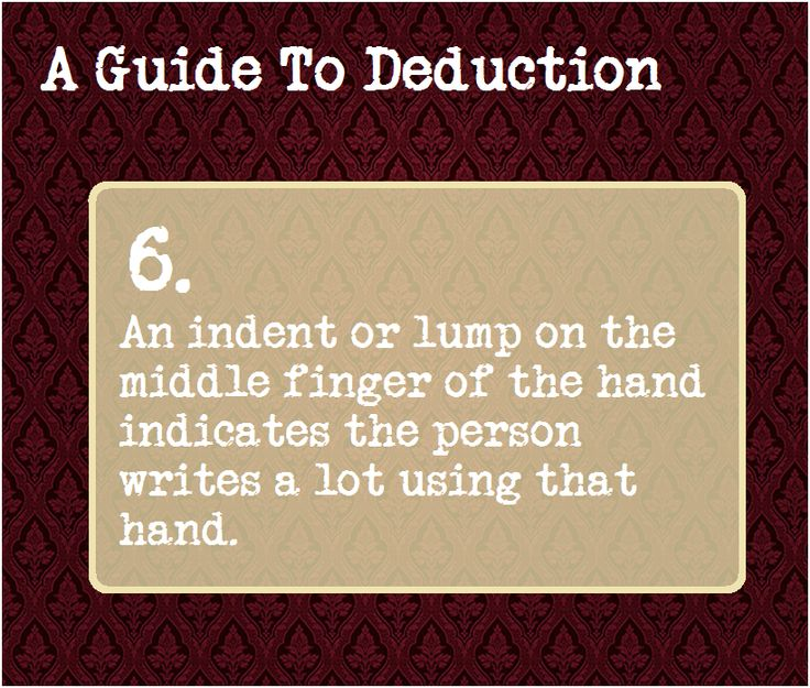 A Guide To Deduction: #6  An indent or lump on the middle finger of the hand indicates the person writes a lot using that hand.