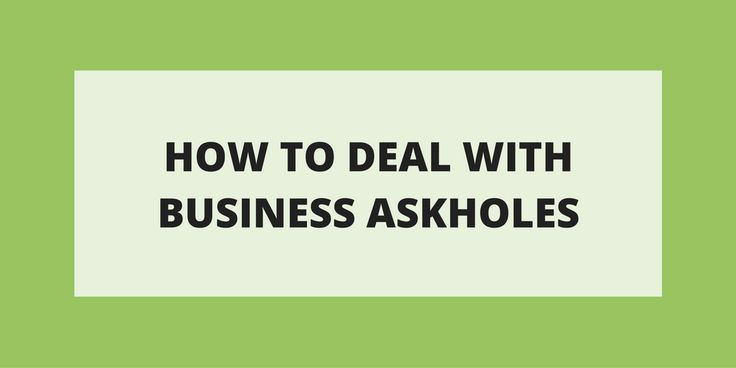 How To Deal With Business Askholes