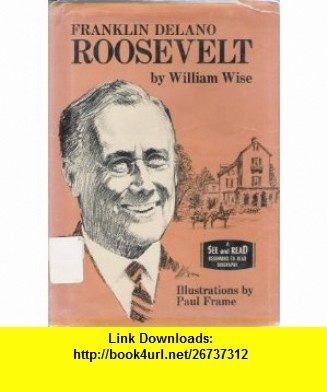 Franklin Delano Roosevelt (A See and Read Begining to Read Biography) William Wise, Paul Frame ,   ,  , ASIN: B0006BQIWM , tutorials , pdf , ebook , torrent , downloads , rapidshare , filesonic , hotfile , megaupload , fileserve