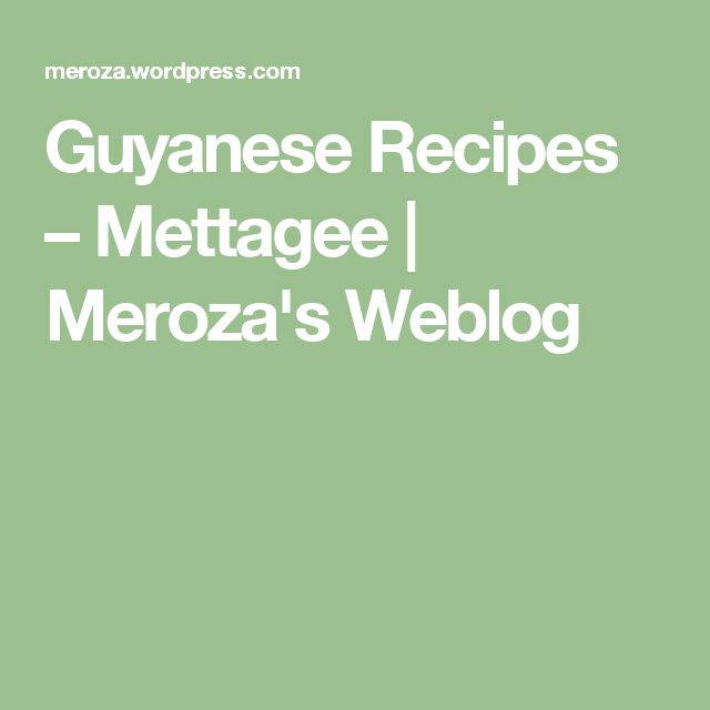 Guyanese Recipes – Mettagee   Meroza's Weblog
