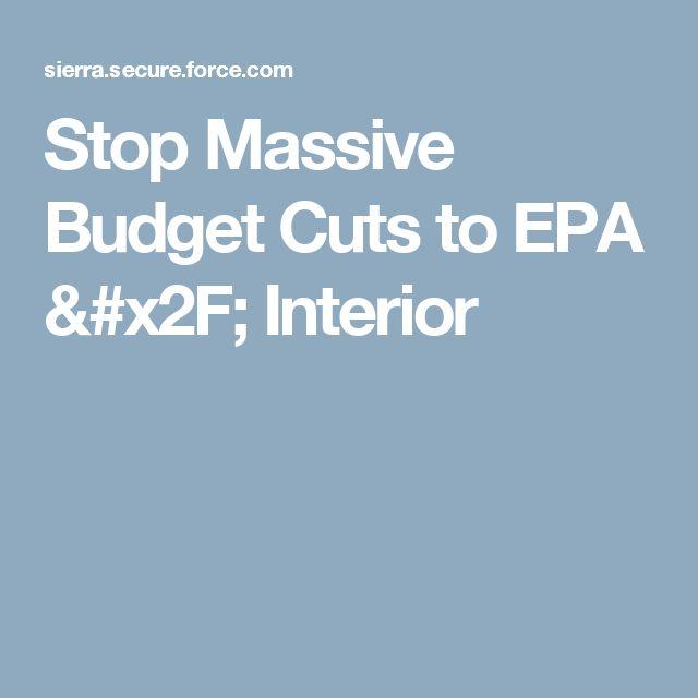 Stop Massive Budget Cuts to EPA / Interior