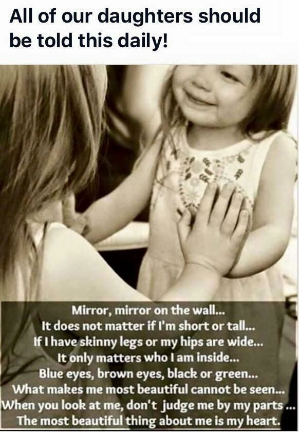 what should be put on every little/teen/woman's mirror, we waste too much time worrying about the outside of us and judging others......