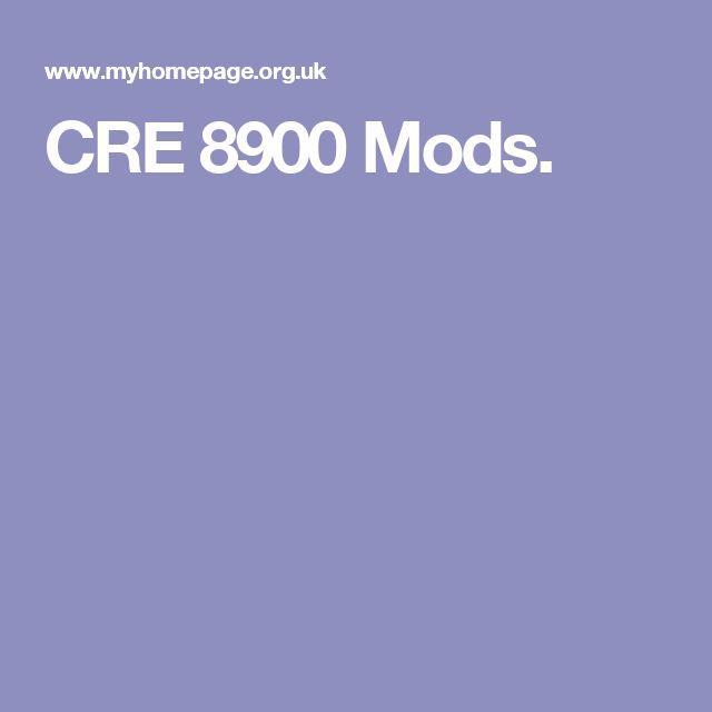 CRE 8900 Mods.