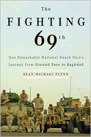 The Fighting 69th: One Remarkable National Guard Unit's Journey from Ground Zero to Baghdad