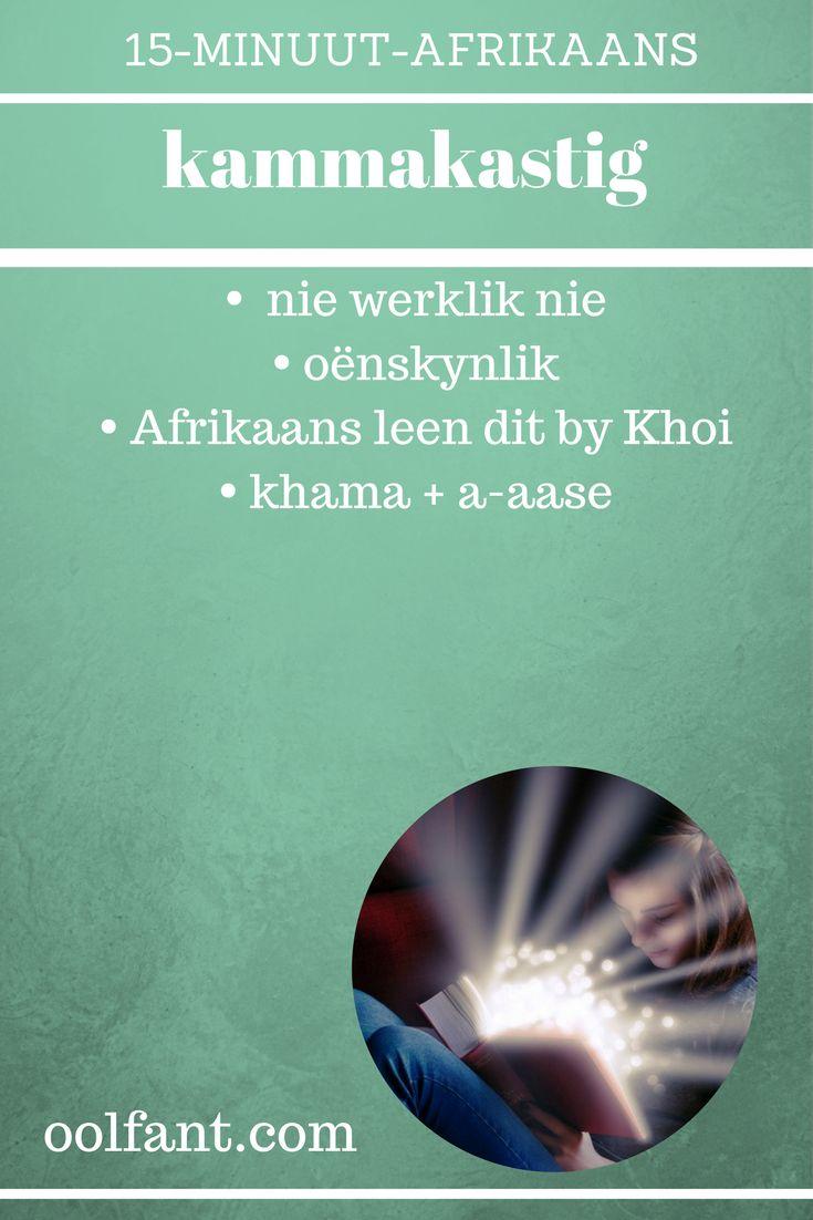 Kammakastig is 'n leenwoord uit Khoi. 15-Minuut-Afrikaans, Afrikaanse taalleer