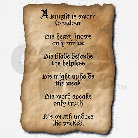 These words are what a Knight lives by,, they are his way of life,,,,The Only Life He Knows,,, D.H.