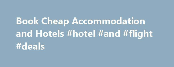 Book Cheap Accommodation and Hotels #hotel #and #flight #deals http://travel.remmont.com/book-cheap-accommodation-and-hotels-hotel-and-flight-deals/  #flights and hotel # Cheap Accommodation Domestic dwellings close to home You don't have to venture far t