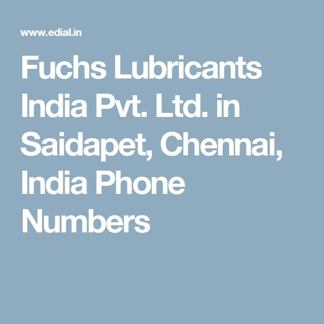 Fuchs Lubricants India Pvt. Ltd. in Saidapet, Chennai, India Phone Numbers