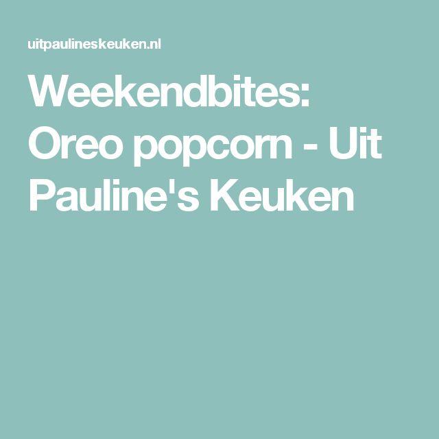 Weekendbites: Oreo popcorn - Uit Pauline's Keuken