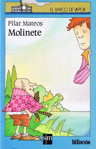 """""""Molinete"""" de Pilar Mateos. Fíjate cómo sería Molinete, que le daban miedo los hombres bajitos, le daban miedo los cocodrilos, le daban miedo los sueños, y las cajas cerradas, ¡y hasta su padre! Pero, qué va, en el fondo, Molinete no era así. Ya lo verás... El que sí era graciosísimo era don Cartapón, que al principio no sabes si es una cosa, o un señor, o un caldero... ¡Yo qué sé! Y para arreglarlo, allí estaba Monli Limón, que es muy valiente.  DE 7 A 9 AÑOS. Signatura: R SM bar"""