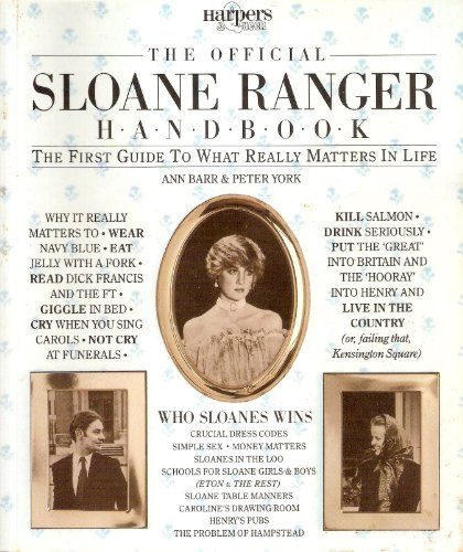 The Official Sloane Ranger Handbook - Ann Barr & Peter York - 9.1.15 - The British Preppy Handbook, great to dust off... la plus ca change.