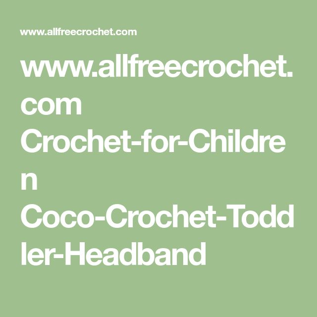 www.allfreecrochet.com Crochet-for-Children Coco-Crochet-Toddler-Headband