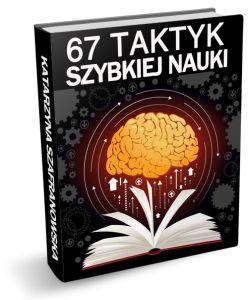 Taktyki Szybkiej Nauki  - 67 taktyk szybkiej nauki do wykorzystania od zaraz. Całościowy kurs szybkiej nauki.