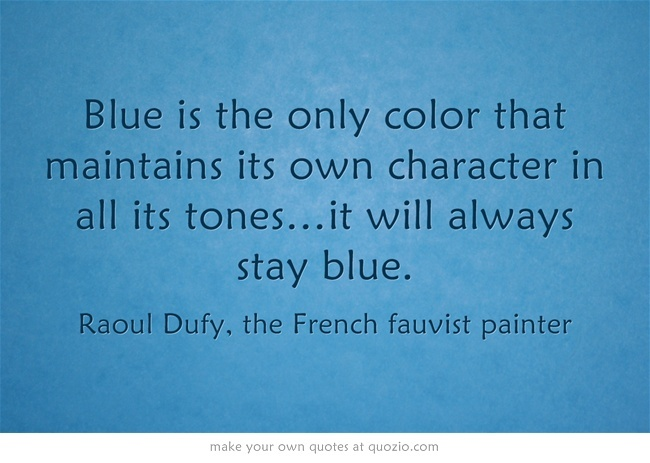 Blue is the only color that maintains its own character in all...
