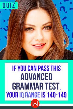 Quiz: If You Can Pass This Advanced Grammar Test, Your IQ Range Is 140-149, Grammar test, English Grammar game, Test your Grammar, Advanced Grammar Skills, English Fluency Test.
