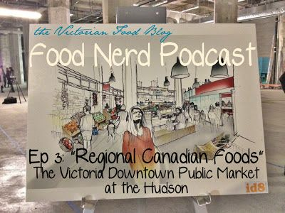 The Food Nerd Podcast Ep 3: Regional Foods of Vancouver Island from the Victoria Downtown Public Market at the Hudson  #canadianfood #yyj #yyjfood
