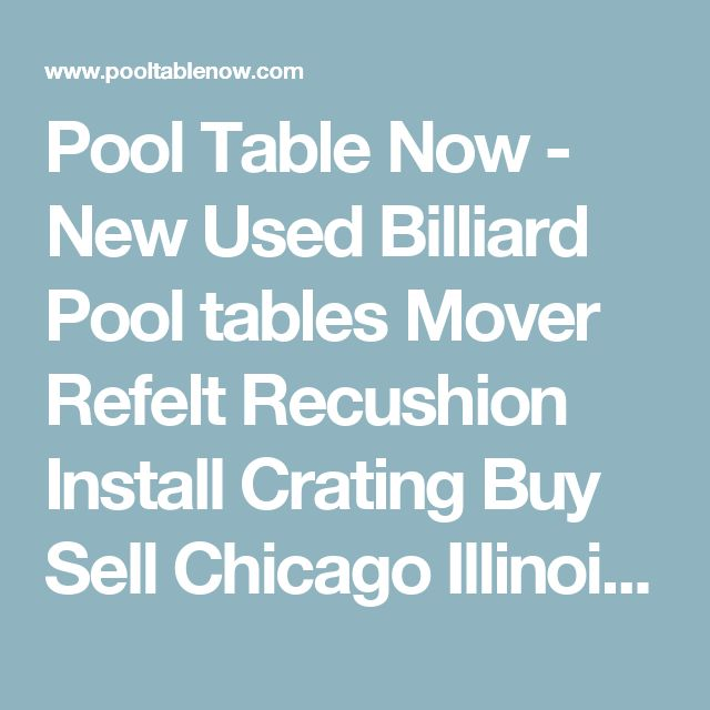 Pool Table Now - New Used Billiard Pool tables Mover Refelt Recushion Install Crating Buy Sell Chicago Illinois Il |