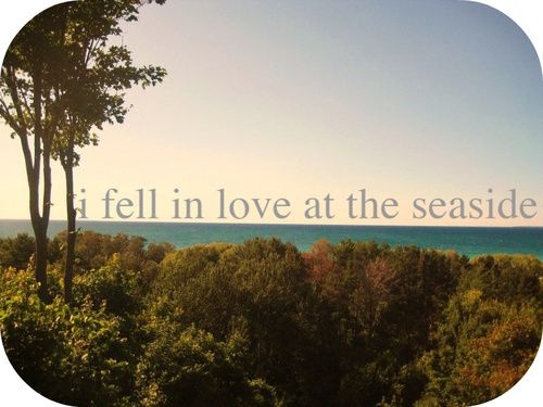 """I feeeell in love in the seaaaside..."" The Kooks"