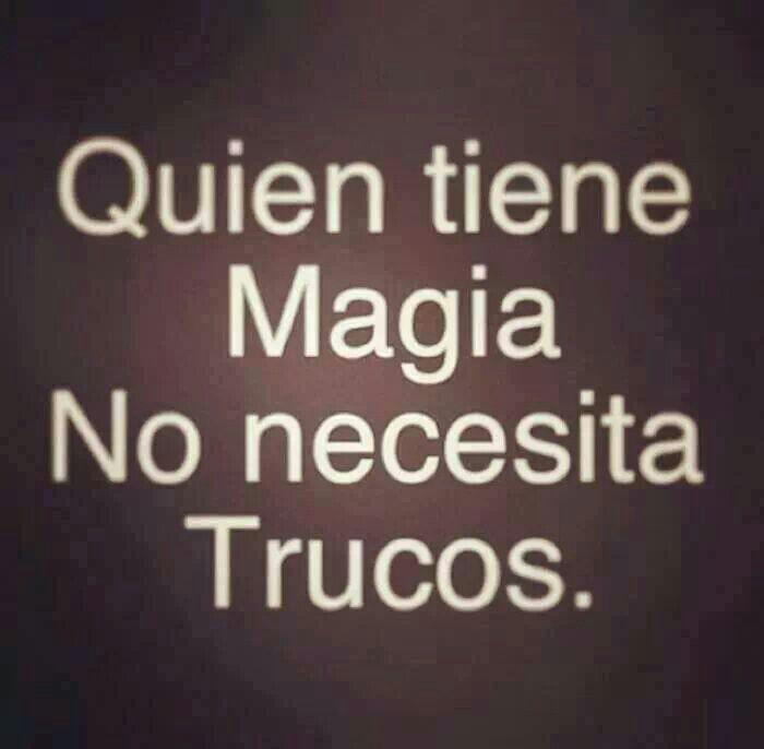 Quien tiene magia no necesita trucos  (pineado por @PabloCoraje) #Citas #Frases #Quotes #Love #Amor