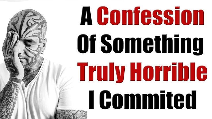 A confession of something truly horrible i did