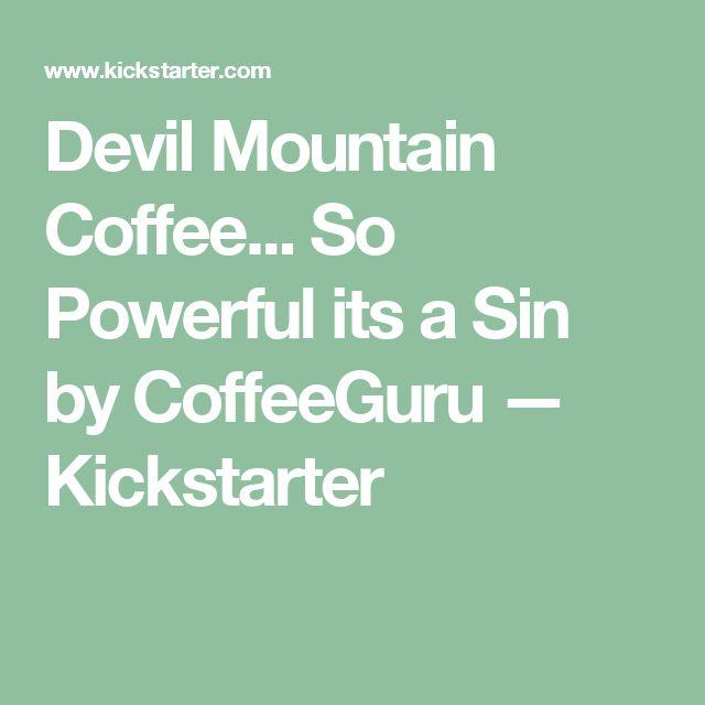 Devil Mountain Coffee... So Powerful its a Sin by CoffeeGuru —  Kickstarter