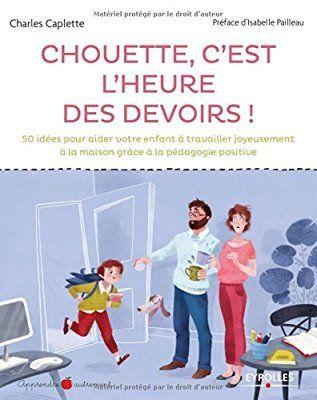 Chouette c'est l'heure des devoirs ! 50 idées pour aider votre enfant à travailler joyeusement à la maison grâce à la pédagogie positive.