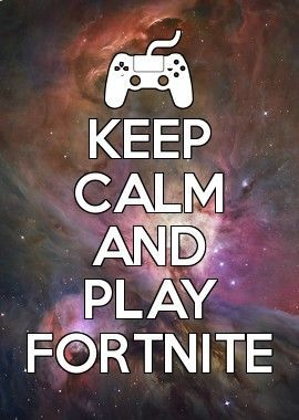 Keep Calm And Play Fortnite Fortnite Battle Royale In 2019 Epic