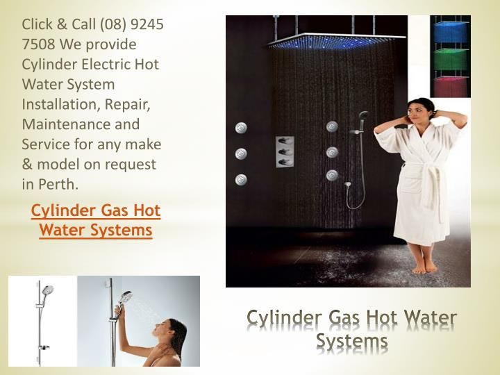 http://theplumbingandgasguys.com.au/hot-water-systems/cylinder-electric-hot-water-systems.html Click & Call (08) 9245 7508 We provide Cylinder Electric Hot Water System Installation, Repair, Maintenance and Service for any make & model on request in Perth.
