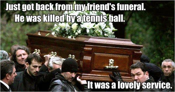 Funny friend's funeral service tennis ball joke meme picture http://ibeebz.com