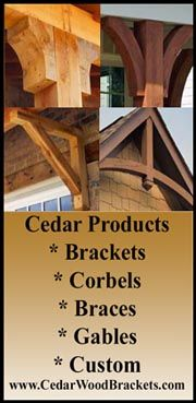 Check out https://www.cedarwoodbrackets.com! Cedar Wood Brackets, Inc. is a custom cedar brackets and corbels company. We specializing in decorative architectural brackets, braces, and gable accents made from cedar for your home. Custom wood brackets and wood corbels are our specialty.