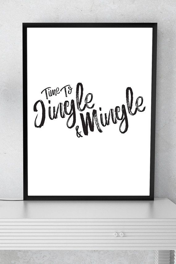 Time to Jingle & Mingle  Perfect for your holiday party!   --  This listing is an INSTANT DOWNLOAD, meaning you will not receive any physical item. Instead, you get the convenience of no waiting and no shipping fees! Print it and frame it yourself! --  After purchasing, you will be