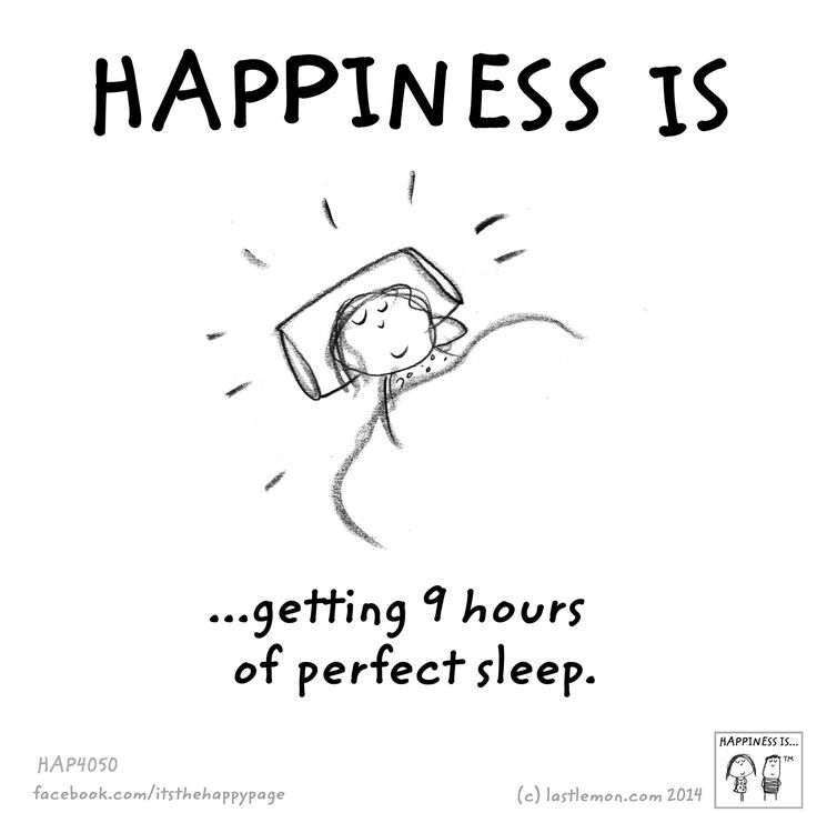 Happiness is...getting 9 hours of perfect sleep. If only!