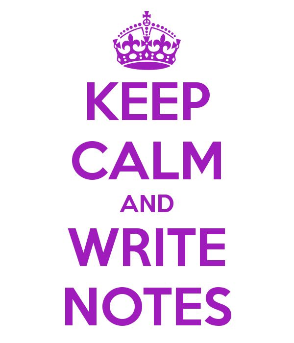 Image from http://sd.keepcalm-o-matic.co.uk/i/keep-calm-and-write-notes.png.