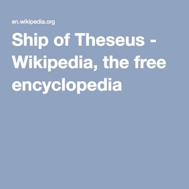Ship of Theseus - Wikipedia, the free encyclopedia