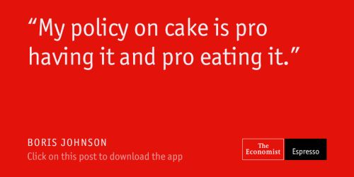 theeconomist:  Our quote of the day is from the Mayor of London Boris Johnson   Me too! - Mabinty