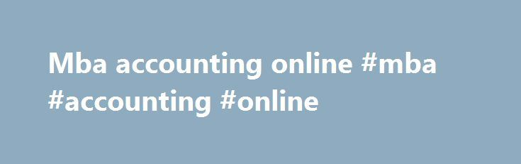 Mba accounting online #mba #accounting #online http://santa-ana.remmont.com/mba-accounting-online-mba-accounting-online/  # Financial AccountingBasic introduction to financial accounting. Defines financial accounting, compares to managerial accounting, lists underlying assumptions, and provides an example of recording transactions. Underlying Assumptions and PrinciplesA description of the basic financial accounting assumptions, principles, and modifying conventions. Single Entry…