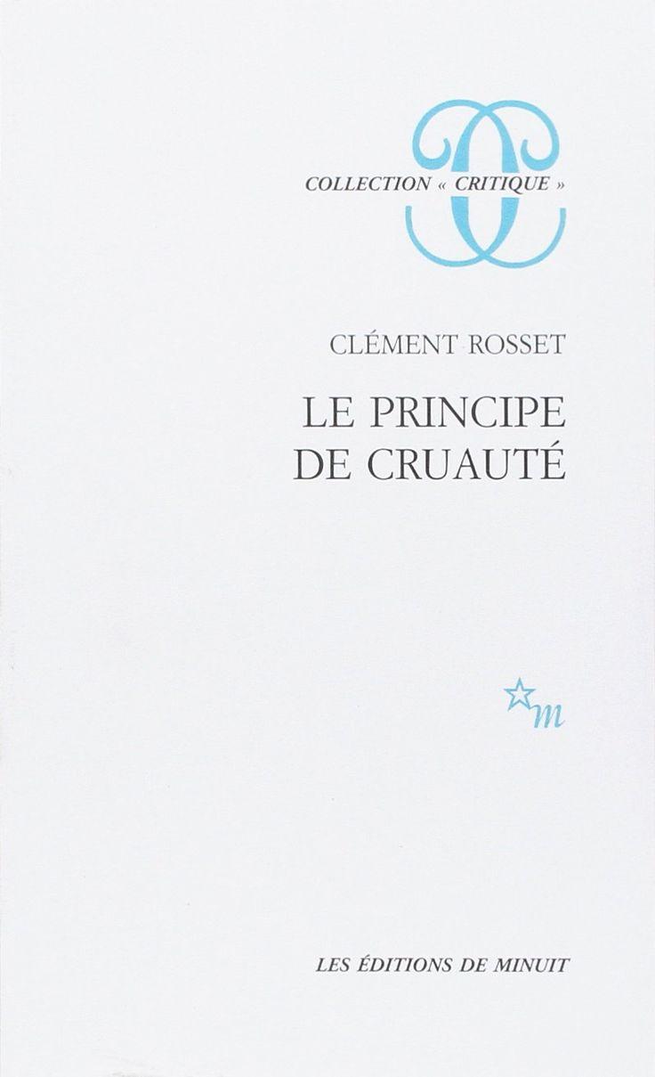 Clément Rosset   Joyful Cruelty: Toward a Philosophy of the Real [Le Principe de Cruaute]  (1983)