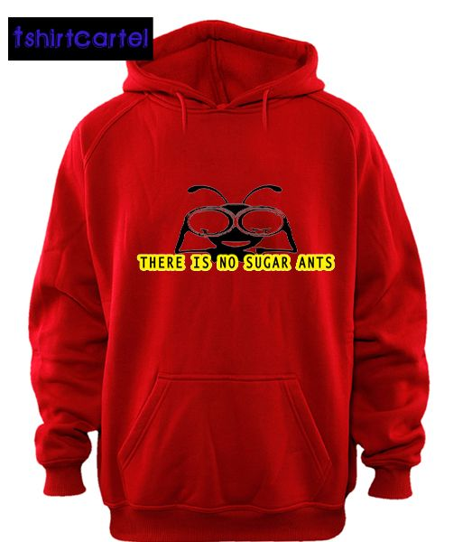 There is No Sugar Ants Red Hoodie  #shirt #tshirt #t-shirt #clothing #DTG #DTGprinting #fashion #design #hoodie #jumper #sweatshirt