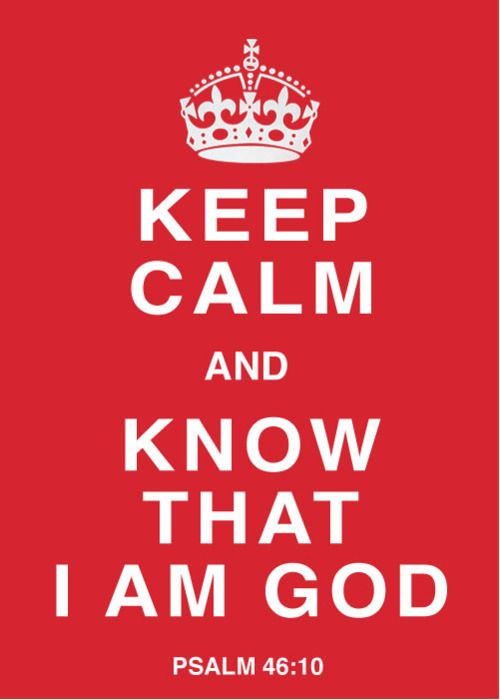Keep Calm: Inspiration, God, Quotes, Faith, Favorite Verse, Keepcalm, Keep Calm, I Am