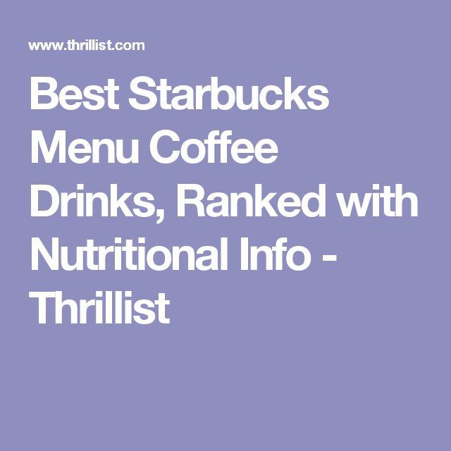 Best Starbucks Menu Coffee Drinks, Ranked with Nutritional Info - Thrillist